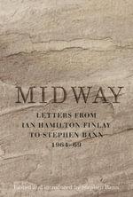 Midway : Letters from Ian Hamilton Finlay to Stephen Bann 1964-69 - Ian Hamilton Finlay
