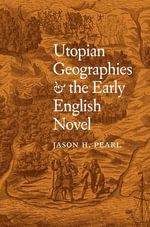 Utopian Geographies and the Early English Novel - Jason H. Pearl