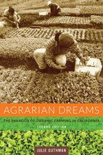 Agrarian Dreams : The Paradox of Organic Farming in California - Julie Guthman