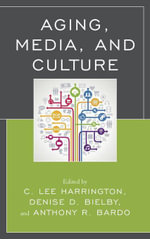 Aging, Media, and Culture - C. Lee Harrington