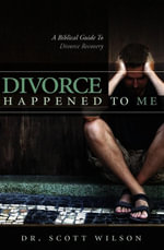 Divorce Happened to Me : A Biblical Guide to Divorce Recovery - Scott, Dr. Wilson