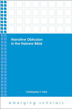 Narrative Obtrusion in the Hebrew Bible - Christopher T. Paris