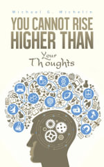 You Cannot Rise Higher Than Your Thoughts - Michael G. Michelin