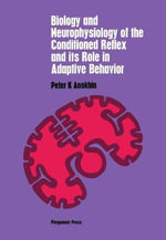 Biology and Neurophysiology of the Conditioned Reflex and Its Role in Adaptive Behavior : International Series of Monographs in Cerebrovisceral and Beh - Peter K. Anokhin
