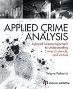 Applied Crime Analysis : A Social Science Approach to Understanding Crime, Criminals, and Victims - Wayne Petherick