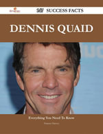 Dennis Quaid 147 Success Facts - Everything you need to know about Dennis Quaid - Frances Harvey