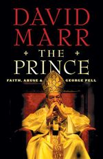 The Prince : Faith, Abuse and George Pell - David Marr