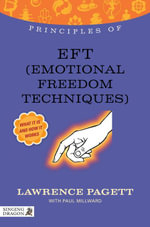 Principles of EFT (Emotional Freedom Technique) : What it is, how it works, and what it can do for you - Paul Millward