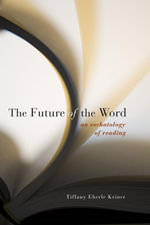 The Future of the Word : An Eschatology of Reading - Tiffany Eberle Kriner