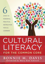 Cultural Literacy for the Common Core : Six Steps to Powerful Practical Instruction for All Learners - Bonnie M. Davis