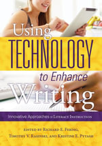 Using Technology to Enhance Writing : Innovative Approaches to Literacy Instruction