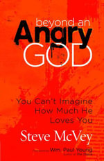 Beyond an Angry God : You Can't Imagine How Much He Loves You - Steve McVey