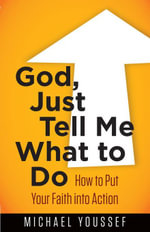 God, Just Tell Me What to Do : How to Put Your Faith into Action - Michael Youssef