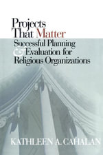 Projects That Matter : Successful Planning and Evaluation for Religious Organizations - Kathleen A. Cahalan