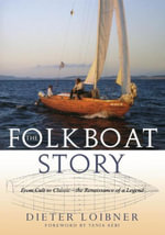 Folkboat Story : From Cult to Classic -- The Renaissance of a Legend - Dieter Loibner