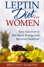 Leptin Diet For Women : Easy Solution to Get More Energy and Become Healthier - Brittany Samons