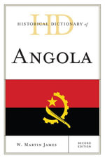 Historical Dictionary of Angola - Martin W. James