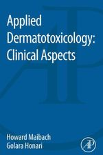 Applied Dermatotoxicology : Clinical Aspects - Howard Maibach