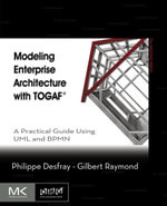 Modeling Enterprise Architecture with TOGAF : A Practical Guide Using UML and BPMN - Philippe Desfray