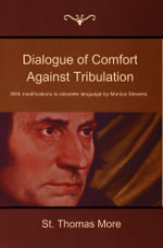 Dialogue of Comfort Against Tribulation : With modifications to obsolete language by Monica Stevens - St. Thomas More
