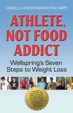 Athlete, Not Food Addict : Wellspring's Seven Steps to Weight Loss - Daniel Kirschenbaum