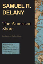 The American Shore : Meditations on a Tale of Science Fiction by Thomas M. Disch-