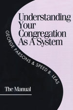 Understanding Your Congregation As a System : The Manual - George D. Parsons