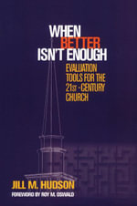 When Better Isn't Enough : Evaluation Tools for the 21st-Century Church - Jill M. Hudson