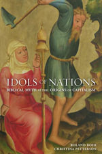 Idols of Nations : Biblical Myth at the Origins of Capitalism - Roland Boer