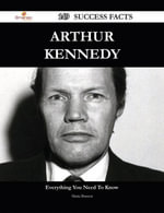 Arthur Kennedy 149 Success Facts - Everything you need to know about Arthur Kennedy - Maria Barnett