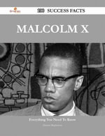 Malcolm X 100 Success Facts - Everything you need to know about Malcolm X - Dennis Mcpherson