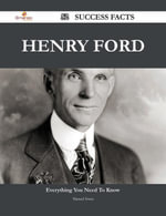 Henry Ford 52 Success Facts - Everything you need to know about Henry Ford - Manuel Irwin