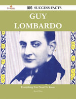 Guy Lombardo 164 Success Facts - Everything you need to know about Guy Lombardo - Russell Burt