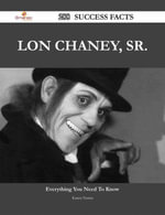Lon Chaney, Sr. 288 Success Facts - Everything you need to know about Lon Chaney, Sr. - Karen Norris