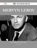 Mervyn LeRoy 171 Success Facts - Everything you need to know about Mervyn LeRoy - Denise Mcgee
