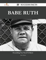 Babe Ruth 39 Success Facts - Everything you need to know about Babe Ruth - Mark Dillard