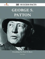 George S. Patton 164 Success Facts - Everything you need to know about George S. Patton - Fred Adams