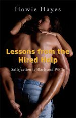 Lessons from the Hired Help : Satisfaction is Black and White - Howie Hayes