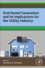 Distributed Generation and its Implications for the Utility Industry - Fereidoon P. Sioshansi
