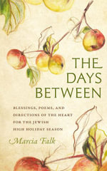 The Days Between : Blessings, Poems, and Directions of the Heart for the Jewish High Holiday Season - Marcia Falk