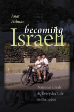 Becoming Israeli : National Ideals and Everyday Life in the 1950s - Anat Helman