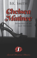 Chelsea Matinee â  Memoirs of an Easy Woman - B.K. Smith