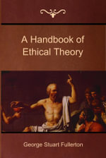 A Handbook of Ethical Theory - George Stuart Fullerton