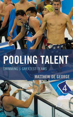 Pooling Talent : Swimming's Greatest Teams - Matthew De George