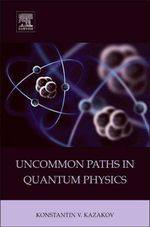 Uncommon Paths in Quantum Physics - Konstantin V. Kazakov