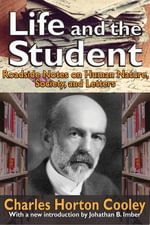 Life and the Student : Roadside Notes on Human Nature, Society, and Letters - Charles Horton Cooley