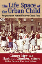 The Life Space of the Urban Child : Perspectives on Martha Muchow's Classic Study