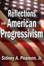 Reflections on American Progressivism - Jr., Sidney A. Pearson