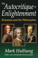 The Autocritique of Enlightenment : Rousseau and the Philosophes - Mark Hulliung