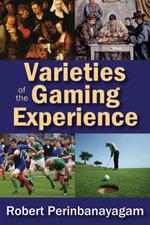 Varieties of the Gaming Experience - Robert S. Perinbanayagam